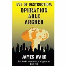 Eve of Destruction - Operation Able Archer by James Ward (2013, Paperback)
