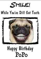 PUG SMILE TEETH  Humour A5 Personalised Happy Birthday Greeting Card PIDH3 PoPo