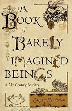 The Book of Barely Imagined Beings : A 21st Century Bestiary by Caspar...