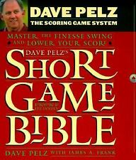 G, Dave Pelz's Short Game Bible: Master the Finesse Swing and Lower Your Score (