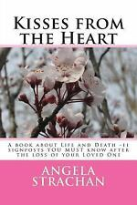 Kisses from the Heart : A Book about Life and Death -11 Signposts YOU MUST...