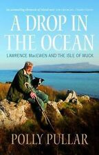 A Drop in the Ocean: Lawrence MacEwen and the Isle of Muck by Polly Pullar...