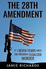The 28th Amendment : It's Seven Years since the President Legalized Murder by...