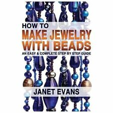 How to Make Jewelry with Beads : An Easy and Complete Step by Step Guide by...