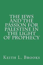 The Jews and the Passion for Palestine in the Light of Prophecy by Keith...