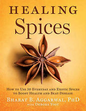 Healing Spices: How to Use 50 Everyday and Exotic Spices to Boost Health and...