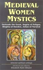 Medieval Women Mystics: Gertrude the Great, Angela of Foligno, Birgitta of Swede