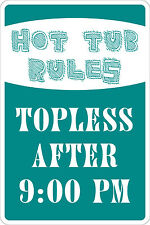 "Metal Sign Hot Tub Rules Topless After 9pm 8"" x 12"" Aluminum NS 079"
