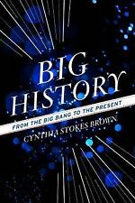 Big History : From the Big Bang to the Present by Cynthia Stokes Brown (2012,...