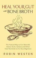 Heal Your Gut with Bone Broth : The Natural Way to Get Minerals, Amino Acids,...