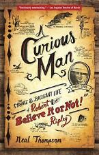 "A Curious Man: The Strange and Brilliant Life of Robert ""Believe It or Not!"" Rip"