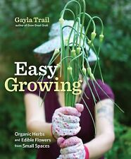 Easy Growing: Organic Herbs and Edible Flowers from Small Spaces  new
