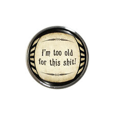 Too Old For This Sh.. Quote Fridge Magnet funny retirement OAP gift Brand New