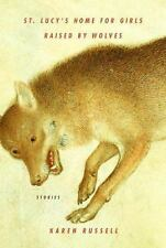 St. Lucy's Home for Girls Raised by Wolves: Stories by Russell, Karen