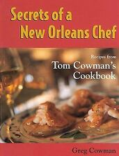 Secrets of a New Orleans Chef: Recipes from Tom Cowman's Cookbook, Greg Cowman,