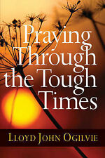Praying Through the Tough Times by Lloyd John Ogilvie (Paperback, 2010)