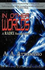 In Other Worlds - a Radix Tetrad Novel by A. A. Attanasio (2008, Paperback)
