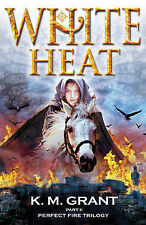 White Heat (Perfect Fire Trilogy), Grant, K.M.
