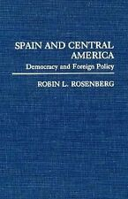 Spain and Central America: Democracy and Foreign Policy (Contributions in Politi