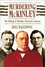 Murdering McKinley: The Making of Theodore Roosevelt's America-ExLibrary