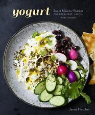 Yogurt: Sweet and Savory Recipes for Breakfast, Lunch, and Dinner by Fletcher,