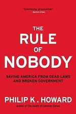 The Rule of Nobody : Saving America from Dead Laws and Broken Government by...