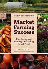 Market Farming Success : The Business of Growing and Selling Local Food, 2nd...