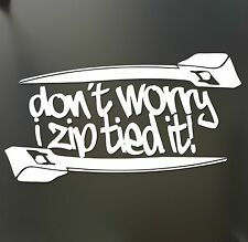 Don't worry i zip tie sticker Funny JDM acura honda race car truck window decal