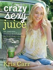 Crazy Sexy Juice : 100+ Simple Juice, Smoothie and Elixir Recipes to...