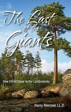 The Last of the Giants : How Christ Came to the Lumberjacks by Harry Rimmer...