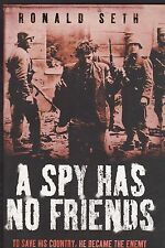 A Spy Has No Friends: To Save His Country, He Became the Enemy (H 2008 1st) Seth