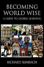 Becoming World Wise : A Guide to Global Learning by Richard Slimbach (2010,...
