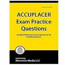 ACCUPLACER Exam Practice Questions : ACCUPLACER Practice Tests and Review for...