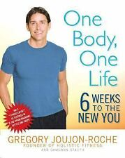 One Body, One Life: Six Weeks to the New You Joujon-Roche, Gregory Hardcover