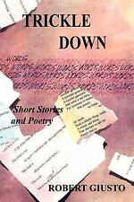 Trickle Down: Short Stories and Poetry