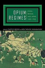 Opium Regimes : China, Britain, and Japan, 1839-1952 by Timothy Brook (2000,...