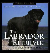 The Labrador Retriever: The Dog That Does It All (Howell's Best of Breed Librar