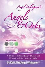 Angel Whisperer's Angels and Orbs : A Diary of Extraordinary Photos and...