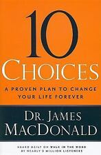 10 Choices: A Proven Plan to Change Your Life Forever, MacDonald, James, Good Bo