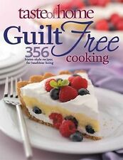 Taste of Home: Guilt Free Cooking: 356 Home Style Recipes for Healthie-ExLibrary