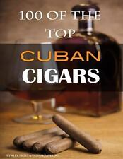 100 of the Top Cuban Cigars by Alex Trost and Vadim Kravetsky (2013, Paperback)
