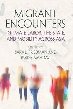 Migrant Encounters : Intimate Labor, the State, and Mobility Across Asia by...