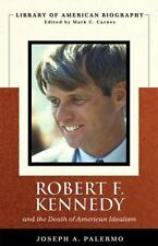 Robert F. Kennedy And the Death of American Idealism (Library of American Biogra