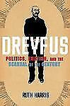 Dreyfus : Politics, Emotion, and the Scandal of the Century by Ruth Harris (2010