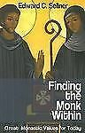 Finding the Monk Within : Great Monastic Values for Today by Edward Cletus...