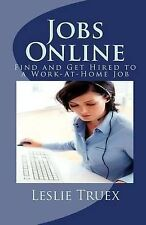 Jobs Online: Find and Get Hired to a Work-At-Home Job by Leslie G Truex...