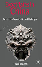 Expatriates in China: Experiences, Opportunities and Challenges by Ilaria...