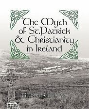The Myth of St. Patrick and Christianity in Ireland by George Richards (2010,...