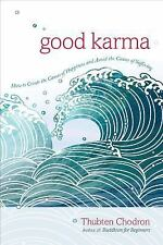 Good Karma: How to Create the Causes of Happiness and Avoid the Causes of Suffer