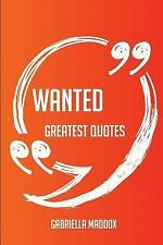 Wanted Greatest Quotes - Quick, Short, Medium or Long Quotes. Find the...